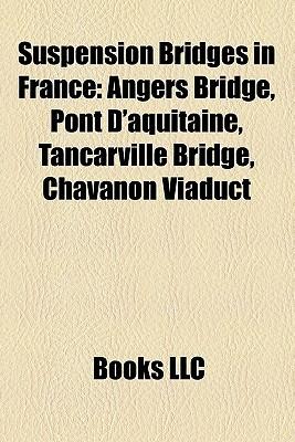 Suspension Bridges In France  by  Books LLC