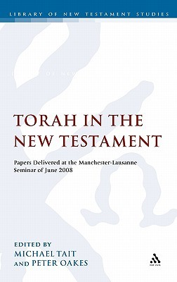 Torah in the New Testament: Papers Delivered at the Manchester-Lausanne Seminar of June 2008  by  Michael Tait