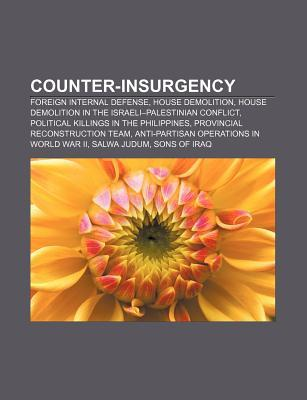 Counter-Insurgency: Foreign Internal Defense, House Demolition, House Demolition in the Israeli-Palestinian Conflict Books LLC