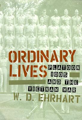 Ordinary Lives: Platoon 1005 and the Vietnam War W.D. Ehrhart
