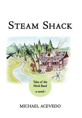Steam Shack: Tales of the Mech Band: Tales of the Mech Band  by  Michael Acevedo