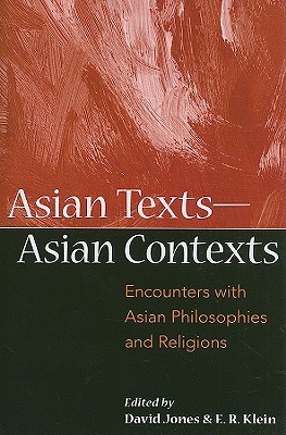 Asian Texts   Asian Contexts: Encounters With Asian Philosophies And Religions (Suny Series In Asian Studies Development)  by  David Jones