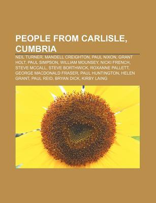 People from Carlisle, Cumbria: Neil Turner, Mandell Creighton, Paul Nixon, Grant Holt, Paul Simpson, William Mounsey, Nicki French  by  Source Wikipedia