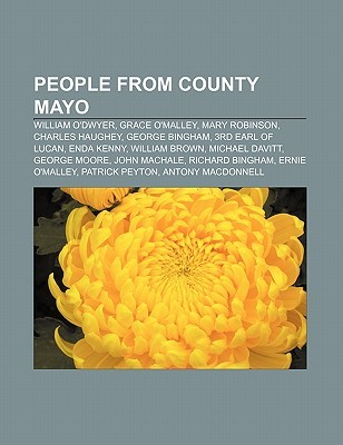 People from County Mayo: William ODwyer, Grace OMalley, Mary Robinson, Charles Haughey, George Bingham, 3rd Earl of Lucan, Enda Kenny  by  Books LLC