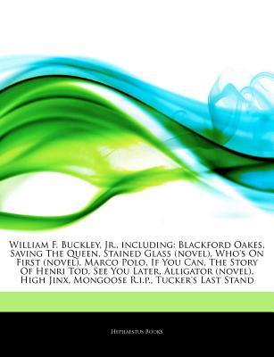 Articles on William F. Buckley, Jr., Including: Blackford Oakes, Saving the Queen, Stained Glass (Novel), Whos on First (Novel), Marco Polo, If You C  by  Hephaestus Books