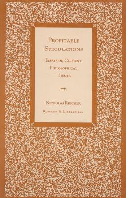 Profitable Speculations: Essays on Current Philosophical Themes  by  Nicholas Rescher