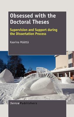 Obsessed with the Doctoral Theses: Supervision and Support During the Dissertation Process  by  Kaarina Määttä