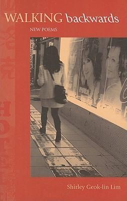 Walking Backwards: New Poems Shirley Geok-Lin Lim