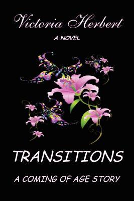 Transitions a Coming of Age Story  by  Victoria Herbert