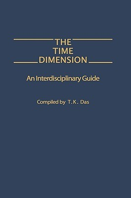 The Time Dimension: An Interdisciplinary Guide  by  T.K. Das