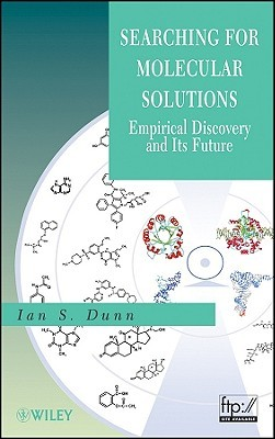 Searching for Molecular Solutions: Empirical Discovery and Its Future Ian S. Dunn