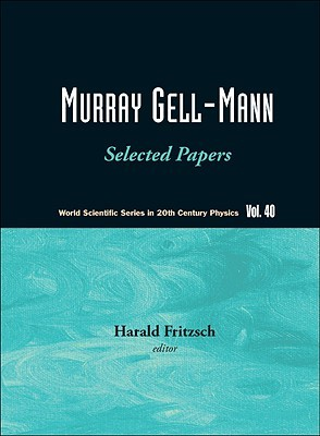 Murray Gell-Mann: Selected Papers  by  Harald Fritzsch