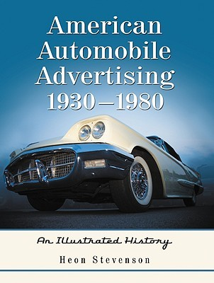 American Automobile Advertising, 1930 1980: An Illustrated History  by  Heon Stevenson
