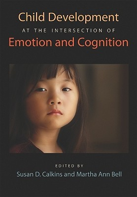 Child Development At The Intersection Of Emotion And Cognition  by  Susan D. Calkins