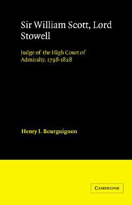 Sir William Scott, Lord Stowell: Judge of the High Court of Admiralty, 1798 1828  by  Henry J. Bourguignon