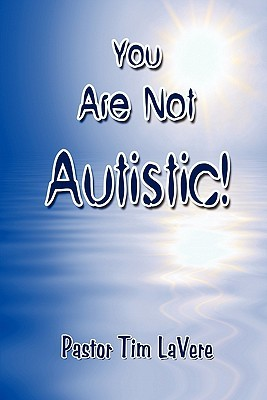 You Are Not Autistic! Pastor Tim LaVere