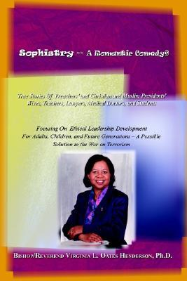 Sophistry -- A Romantic Comedy: True Stories of Preachers and Christian and Muslim Presidents Wives, Teachers, Lawyers, Medical Doctors, and Students Virginia L. Henderson-Oates