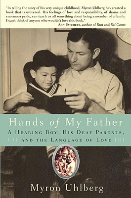 Hands of My Father: A Hearing Boy, His Deaf Parents, and the Language of Love, Myron Uhlberg, Book of Deaf Culture and Community