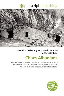 Cham Albanians: Cham Albanians. Chameria, Origin Of The Albanians, History Of Ottoman Albania, Ottoman Greece, Islam In Albania, Pashalik Of Janina, Greek War Of Independence Frederic P.  Miller