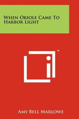 When Oriole Came to Harbor Light  by  Amy Bell Marlowe