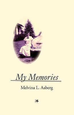 My Memories  by  Melvina Lorraine Aaberg