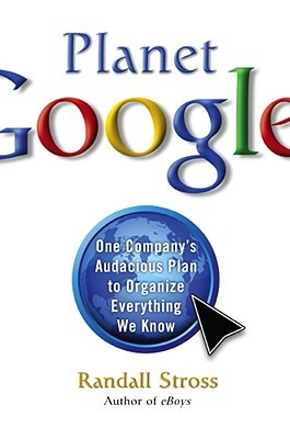Planet Google: One Company's Audacious Plan To Organize Everything We Know (2008)