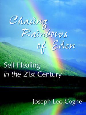 Chasing Rainbows of Eden: Self Healing in the 21st Century Joseph Leo Coghe