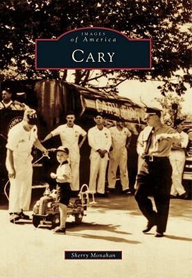 Cary (Images of America: North Carolina) Sherry Monahan