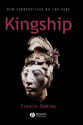 Kingship: The Politics Of Enchantment  by  Francis Oakley