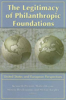 The Legitimacy of Philanthropic Foundations: United States and European Perspectives Kenneth Prewitt