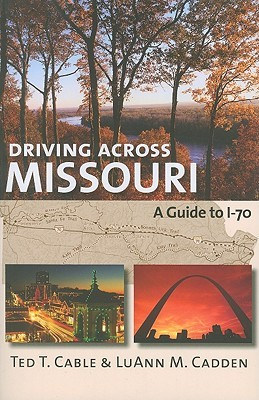 Driving Across Missouri: A Guide to I-70  by  Ted Cable