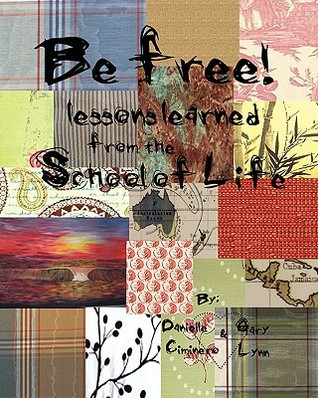 Be Free: Lessons Learned from the School of Life Danielle Ciminero