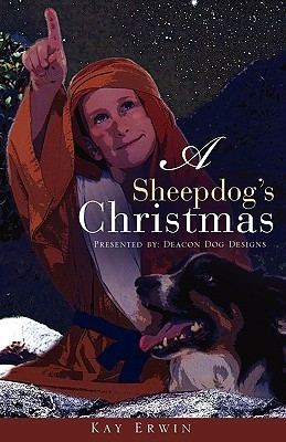 A Sheepdogs Christmas  by  Kay Erwin