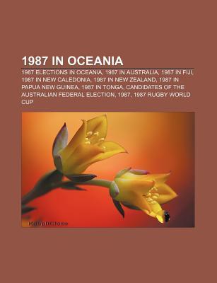 1987 in Oceania: 1987 Elections in Oceania, 1987 in Australia, 1987 in Fiji, 1987 in New Caledonia, 1987 in New Zealand Source Wikipedia