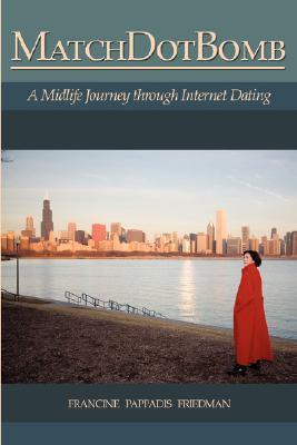 Matchdotbomb: A Midlife Journey Through Internet Dating Francine Pappadis Friedman