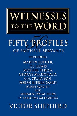 Witnesses to the Word: Fifty Profiles of Faithful Servants  by  Victor A. Shepherd