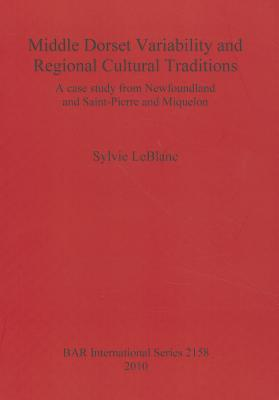 Middle Dorset Variability and Regional Cultural Traditions: A Case Study from Newfoundland and Saint-Pierre and Miquelon Sylvie LeBlanc