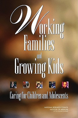 Working Families and Growing Kids: Caring for Children and Adolescents  by  Committee on Family And Work Policies