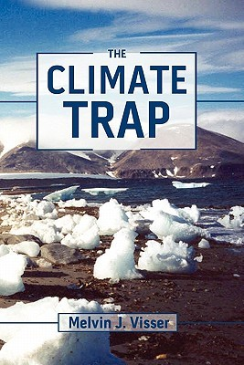 The Climate Trap: A Perilous Tripping of Earths Natural Freeze Protection System Melvin J. Visser