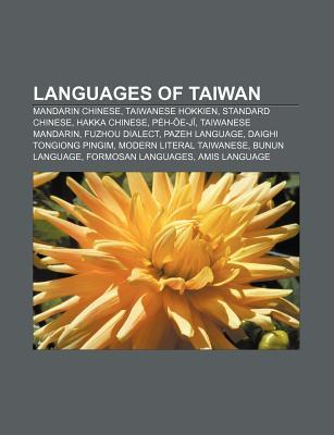 Languages of Taiwan: Mandarin Chinese, Taiwanese Hokkien, Standard Chinese, Hakka Chinese, Pe H- E-J , Taiwanese Mandarin, Fuzhou Dialect Source Wikipedia