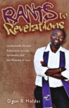 Rants To Revelations: Unabashedly Honest Reflections on Life, Spirituality, and the Meaning of God