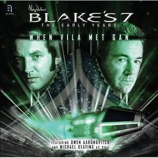 Blakes 7: When Vila Met Gan  by  Ben Aaronovitch