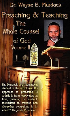 Preaching & Teaching the Whole Counsel of God Volume II Wayne B. Murdock