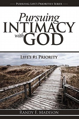 Pursuing Intimacy with God: Lifes #1 Priority  by  Randy Madison