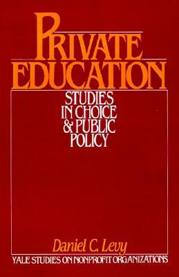 Private Education: Studies in Choice and Public Policy Daniel C. Levy