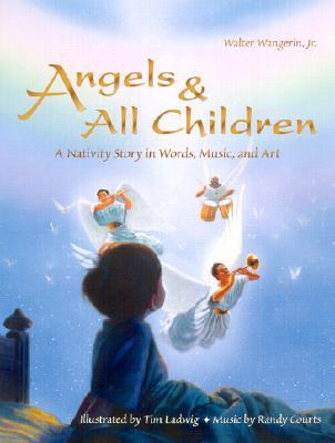 Angels & All Children: A Nativity Story in Words, Music, and Art [With CD]  by  Walter Wangerin Jr.
