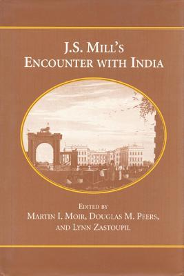 J.S. Mills Encounter with India  by  Martin I. Moir