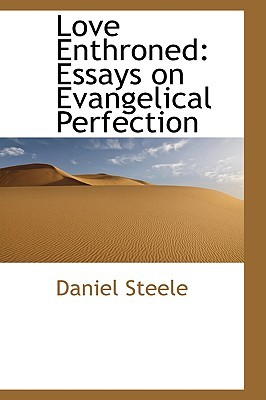 Love Enthroned, Essays on Evangelical Perfection  by  Daniel Steele