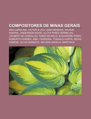 Compositores de Minas Gerais: Ana Carolina, Victor & Leo, Jos Messias, Wilson Sideral, Anderson Noise, Alcyr Pires Vermelho Source Wikipedia
