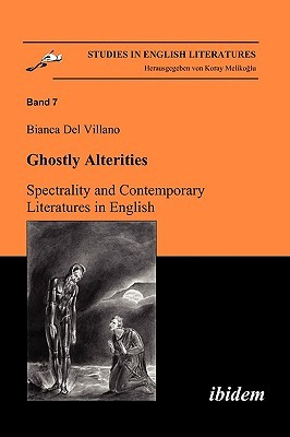 Ghostly Alterities. Spectrality and Contemporary Literatures in English  by  Bianca Del Villano